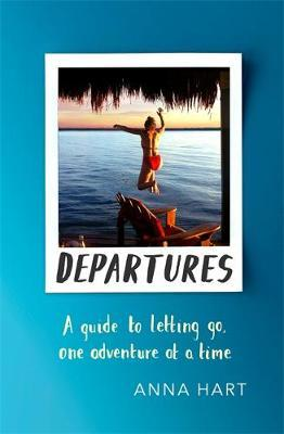 Departures : A Guide to Letting Go, One Adventure at a Time