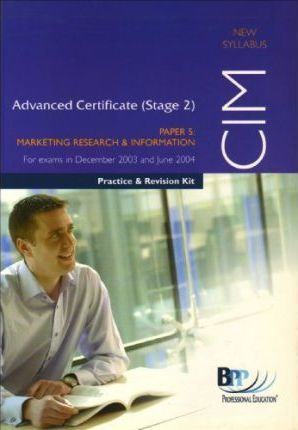 CIM Advanced Certificate (Stage 2) Paper 5 Marketing Research and Information: Practice and Revision Kit