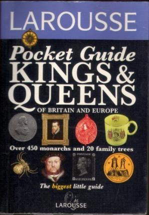 Larousse Pocket Guide to the Kings and Queens of Britain and Europe