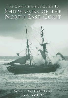 The Comprehensive Guide to Shipwrecks of the North East Coast to 1917: v. 1