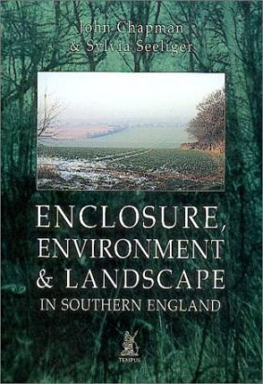 Enclosure, Environment & Landscape in Southern England