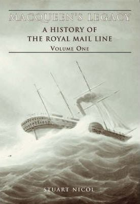 MacQueen's Legacy: History of the Royal Mail Lines v. 1