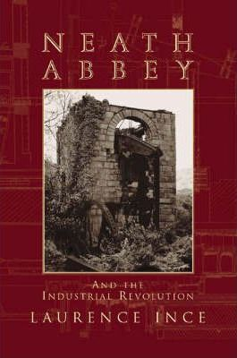 Neath Abbey and the Industrial Revolution
