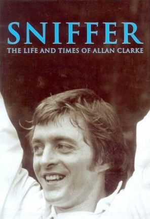 Sniffer, the Life and Times of Allan Clarke