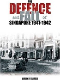 The Defence and Fall of Singapore 1941-1942