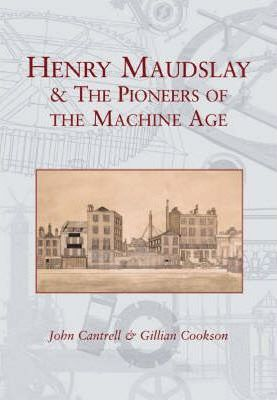 Henry Maudslay and the Pioneers of the Machine Age