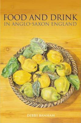 Food and Drink in Anglo-Saxon England
