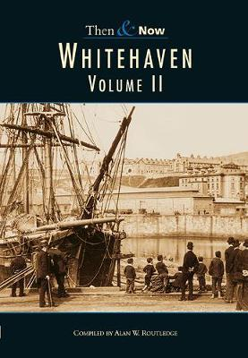 Whitehaven Then & Now Vol 2