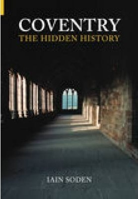 Coventry The Hidden History