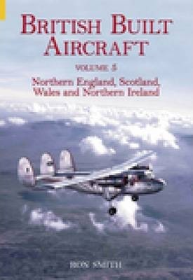 British Built Aircraft Vol 5