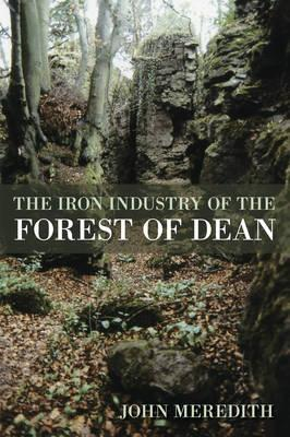 The Iron Industry of the Forest of Dean