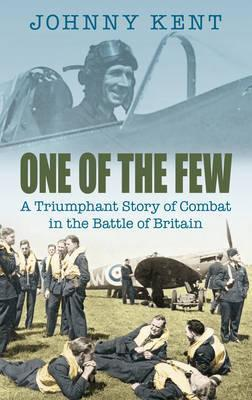 One of the Few : A Triumphant Story of Combat in the Battle of Britain