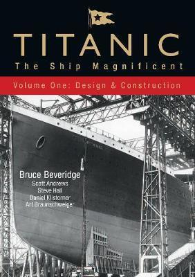 Titanic: The Ship Magnificent: Design and Construction Vol. 1