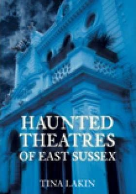 Haunted Theatres of East Sussex