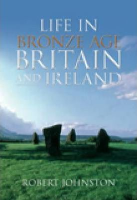 Life in Bronze Age Britain and Ireland