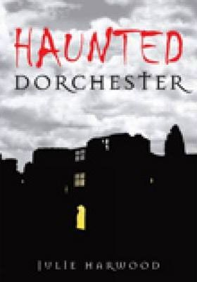 Haunted Dorchester