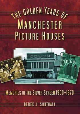 The Golden Years of Manchester's Picture Houses