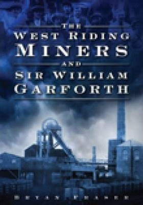 West Riding Miners and Sir William Garforth