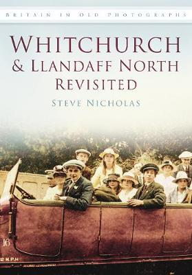 Whitchurch & Llandaff North Revisited  Britain in Old Photographs