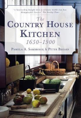 The Country House Kitchen 1650-1900