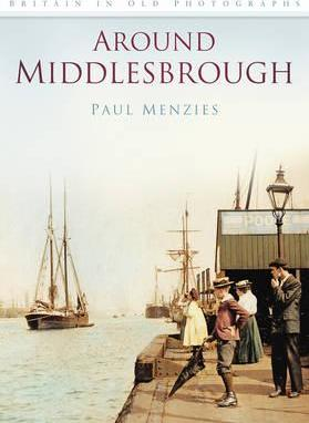 Around Middlesbrough In Old Photographs