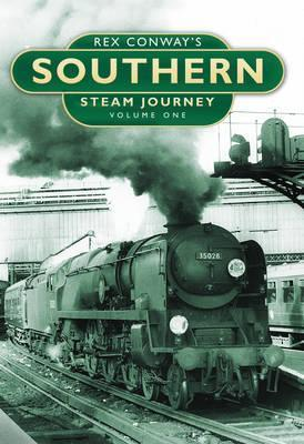 Rex Conway's Southern Steam Journey Vol. One