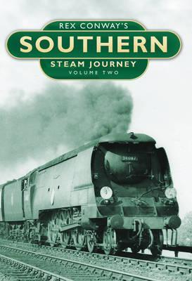 Rex Conway's Southern Steam Journey Vol. Two