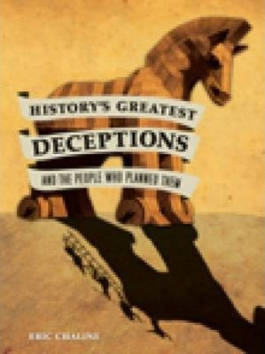 History's Greatest Deceptions, and the People who Planned Them
