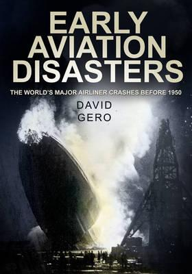 Early Aviation Disasters : The World's Major Airliner Crashes Before 1950