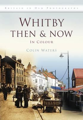 Whitby Then & Now