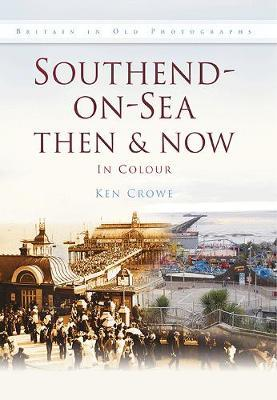 Southend-on-Sea Then & Now
