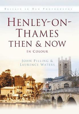 Henley-on-Thames Then & Now