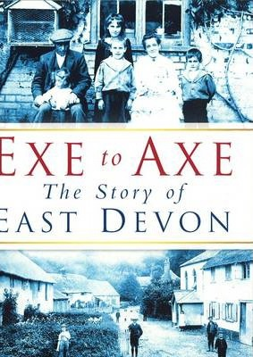 Exe to Axe: The Story of East Devon