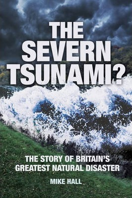 The Severn Tsunami? The Story of Britain's Greatest Natural Disaster