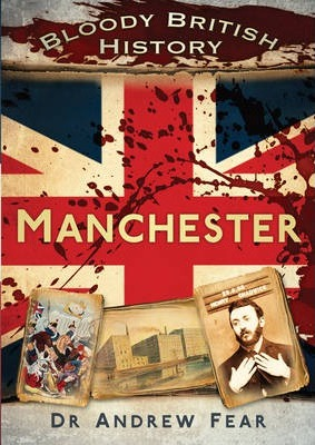 Bloody British History: Manchester