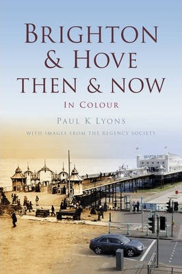 Brighton & Hove Then & Now