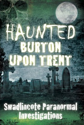 Haunted Burton Upon Trent