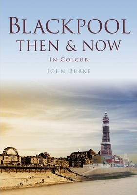 Blackpool Then & Now