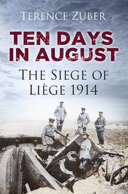Ten Days in August : The Siege of Liege 1914