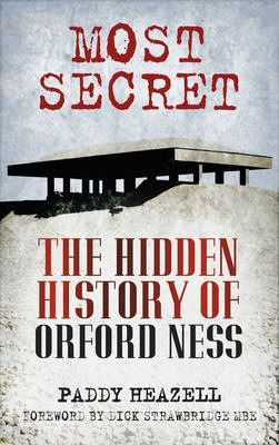 Most Secret: The Hidden History of Orford Ness