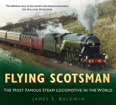 Flying Scotsman : The Most Famous Steam Locomotive in the World