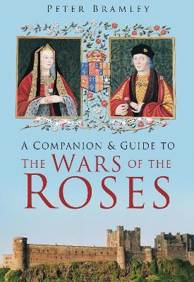 A Companion and Guide to the Wars of the Roses