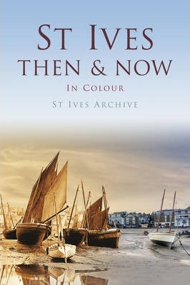 St Ives Then & Now