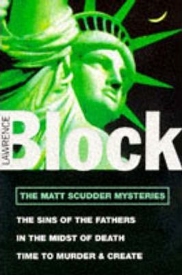 """The Matt Scudder Mysteries: """"Sins of the Fathers"""", """"In the Midst of Death"""", """"Time to Murder and Create"""" v. 1"""