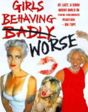 Girls Behaving Badly...Worse