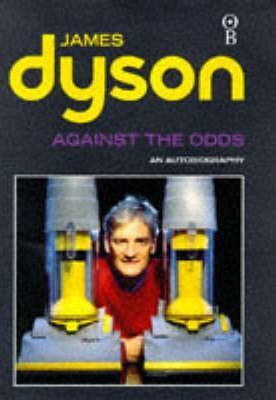 Against the Odds : James Dyson : 9780752809816