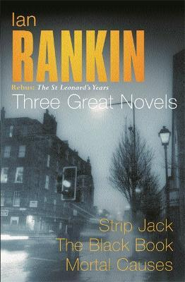 "Ian Rankin: Three Great Novels: Ian Rankin: Three Great Novels ""Strip Jack"", ""The Black Book"", ""Mortal Causes"""