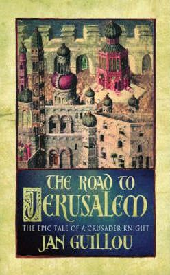 The Road to Jerusalem: The Crusades Trilogy Vol 1