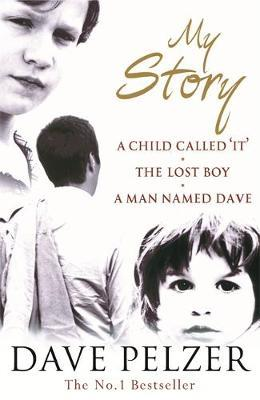 My Story : A Child Called It, The Lost Boy, A Man Named Dave