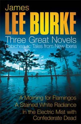 """Three Great Novels 3: """"A Morning for Flamingos"""", """"A Stained White Radiance"""", """"In the Electric Mist with Confederate Dead"""""""